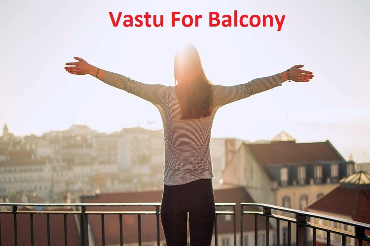Vastu For Balcony – Powerful Tips And Ideas